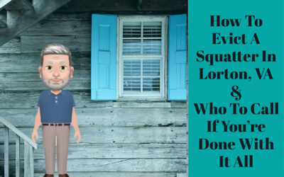 How To Evict A Squatter In Lorton, VA & Who To Call If You're Done With It All