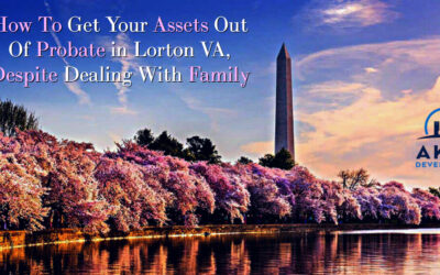 How To Get Your Assets Out Of Probate in Lorton VA, Despite Dealing With Family